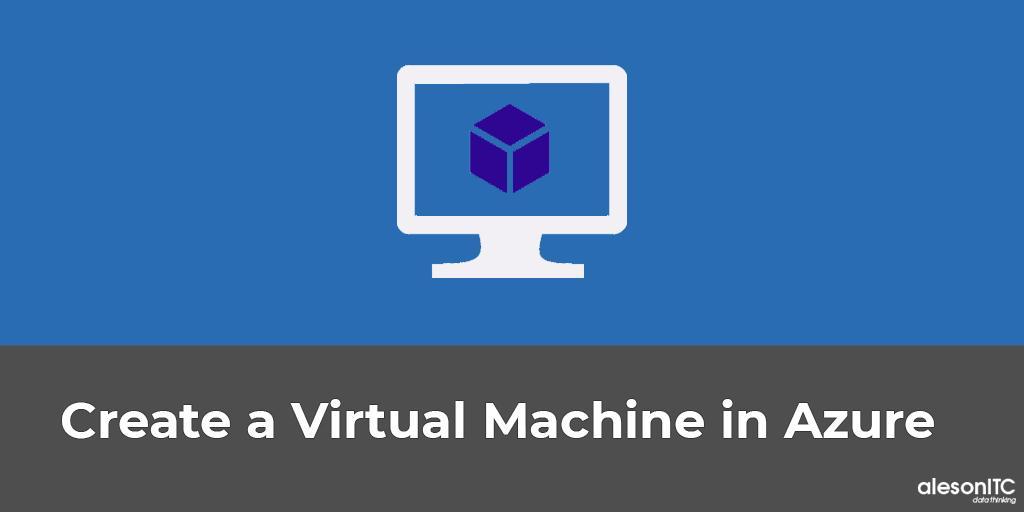 Create a Virtual Machine in Azure